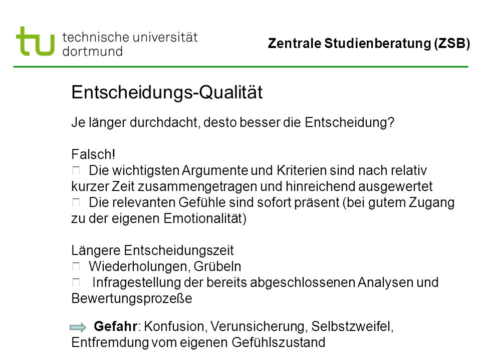 Zentrale Studienberatung (ZSB) Entscheidungs-Qualität Je länger durchdacht, desto besser die Entscheidung.