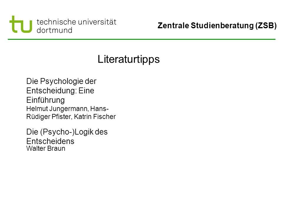 Zentrale Studienberatung (ZSB) Literaturtipps Die Psychologie der Entscheidung: Eine Einführung Helmut Jungermann, Hans- Rüdiger Pfister, Katrin Fisch