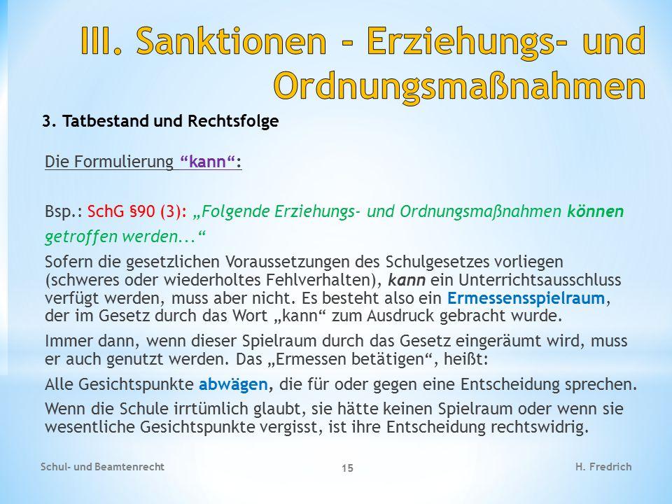 """3. Tatbestand und Rechtsfolge Die Formulierung """"kann"""": Bsp.: SchG §90 (3): """"Folgende Erziehungs- und Ordnungsmaßnahmen können getroffen werden..."""" Sof"""