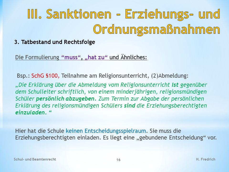 """3. Tatbestand und Rechtsfolge Die Formulierung """"muss"""", """"hat zu"""" und Ähnliches: Bsp.: SchG §100, Teilnahme am Religionsunterricht, (2)Abmeldung: """"Die E"""