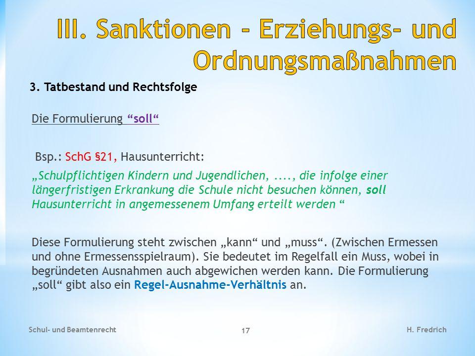 """3. Tatbestand und Rechtsfolge Die Formulierung """"soll"""" Bsp.: SchG §21, Hausunterricht: """"Schulpflichtigen Kindern und Jugendlichen,...., die infolge ein"""