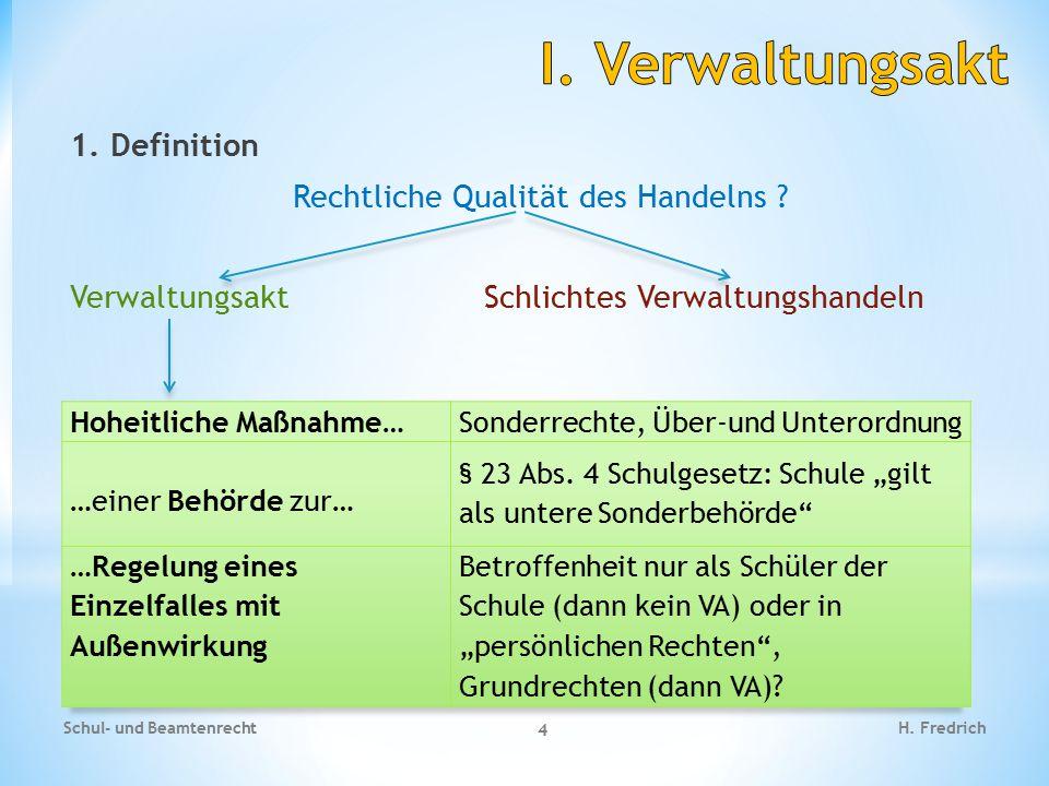 1. Definition Rechtliche Qualität des Handelns ? Verwaltungsakt Schlichtes Verwaltungshandeln Schul- und Beamtenrecht 4 H. Fredrich