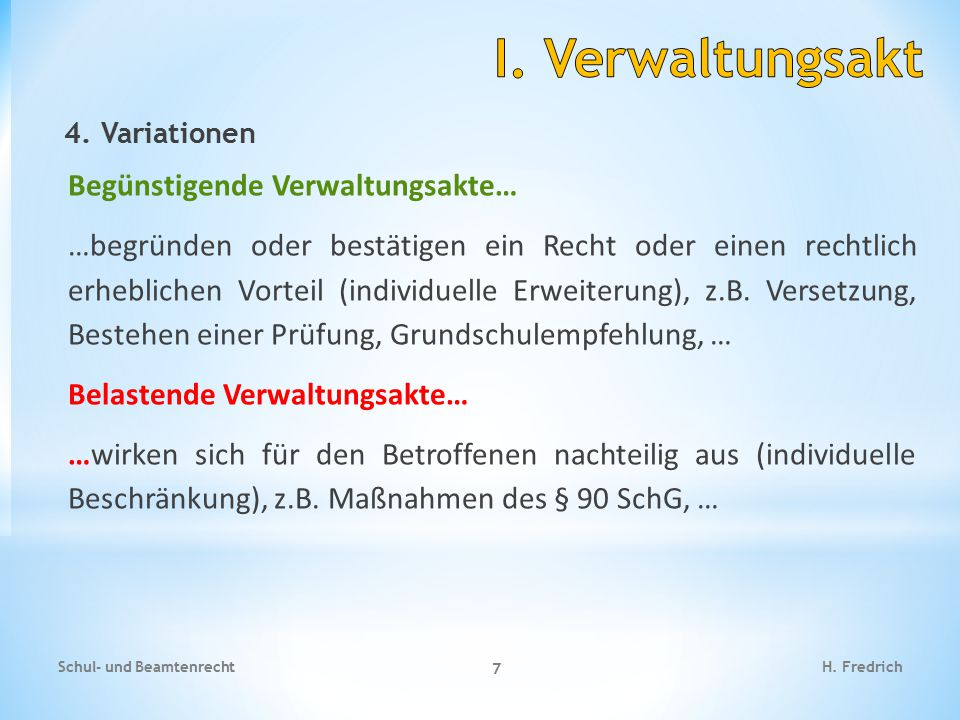 4. Variationen Begünstigende Verwaltungsakte… …begründen oder bestätigen ein Recht oder einen rechtlich erheblichen Vorteil (individuelle Erweiterung)