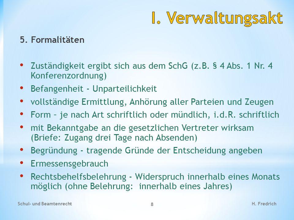 5. Formalitäten Zuständigkeit ergibt sich aus dem SchG (z.B. § 4 Abs. 1 Nr. 4 Konferenzordnung) Befangenheit - Unparteilichkeit vollständige Ermittlun