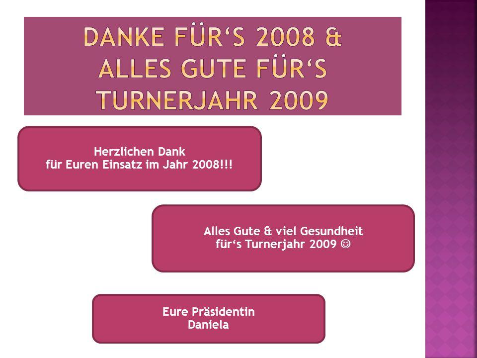Alles Gute & viel Gesundheit für's Turnerjahr 2009 Eure Präsidentin Daniela Herzlichen Dank für Euren Einsatz im Jahr 2008!!!