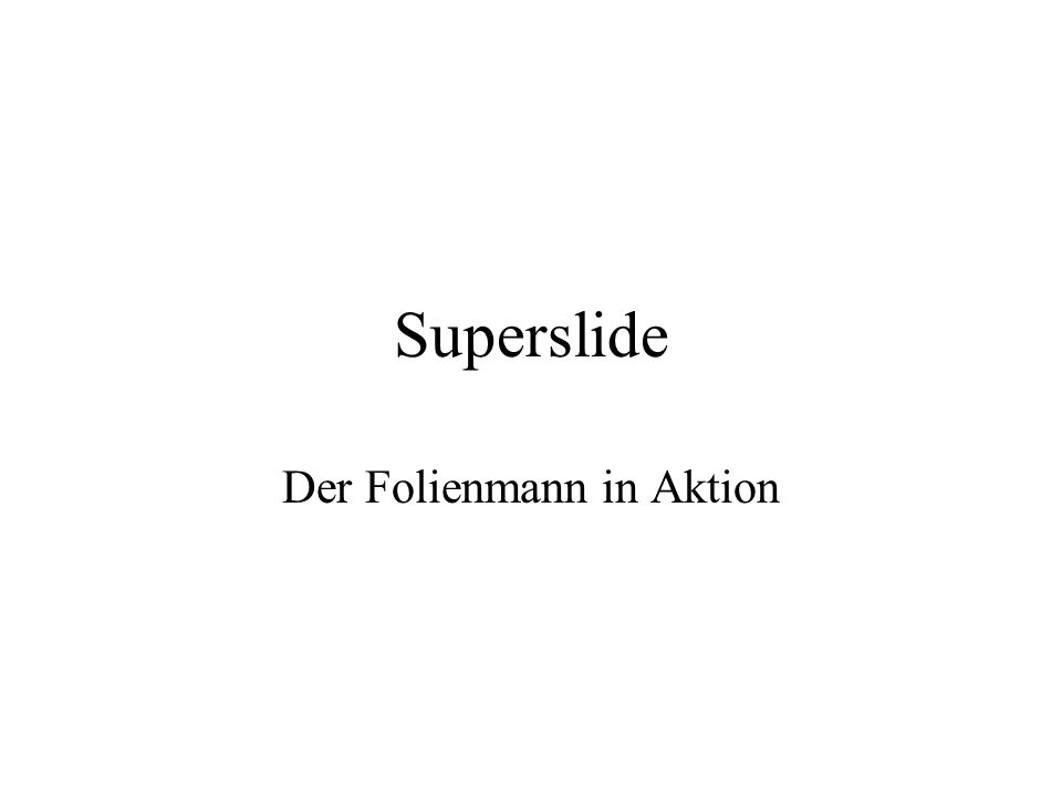 Superslide Der Folienmann in Aktion