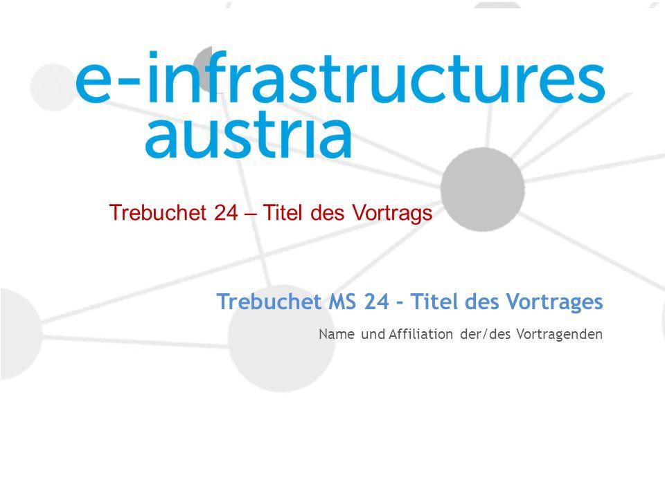 Trebuchet MS 24 - Titel des Vortrages Name und Affiliation der/des Vortragenden Trebuchet 24 – Titel des Vortrags