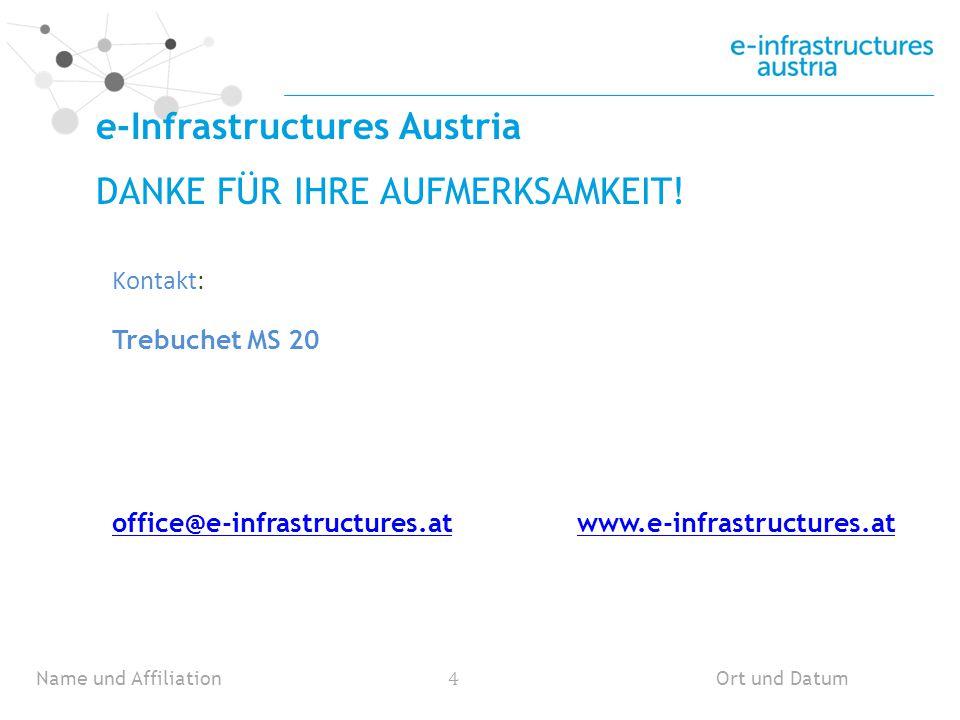 Name und Affiliation 4 Ort und Datum Trebuchet MS 20 office@e-infrastructures.atoffice@e-infrastructures.at www.e-infrastructures.atwww.e-infrastructures.at e-Infrastructures Austria DANKE FÜR IHRE AUFMERKSAMKEIT.
