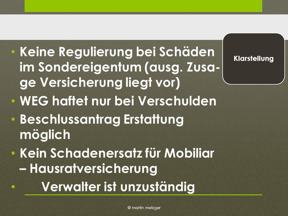 © martin metzger Klarstellung Keine Regulierung bei Schäden im Sondereigentum (ausg.