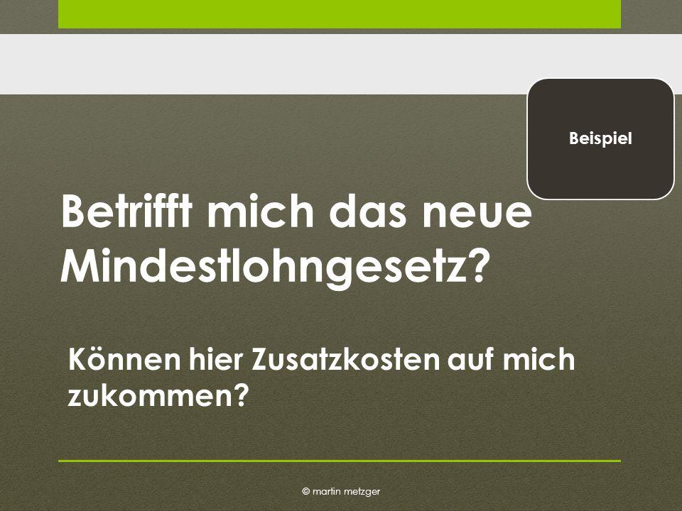 © martin metzger Beispiel Betrifft mich das neue Mindestlohngesetz.