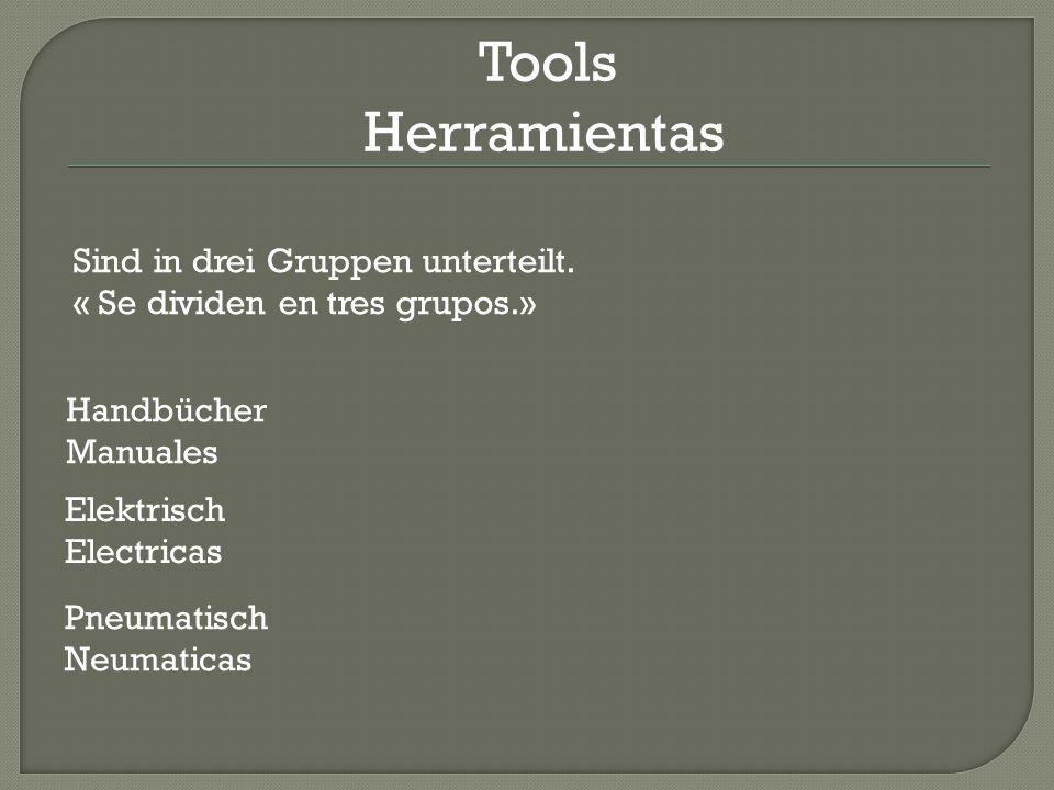 Tools Herramientas Sind in drei Gruppen unterteilt.