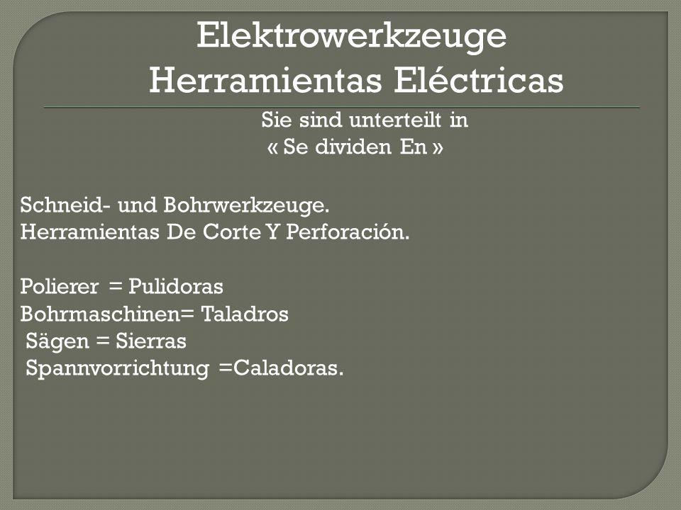 Elektrowerkzeuge Herramientas Eléctricas Sie sind unterteilt in « Se dividen En » Schneid- und Bohrwerkzeuge.