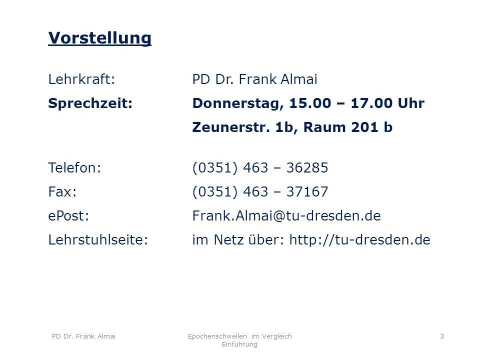 PD Dr. Frank AlmaiEpochenschwellen im Vergleich Einführung 3 Vorstellung Lehrkraft:PD Dr. Frank Almai Sprechzeit: Donnerstag, 15.00 – 17.00 Uhr Zeuner