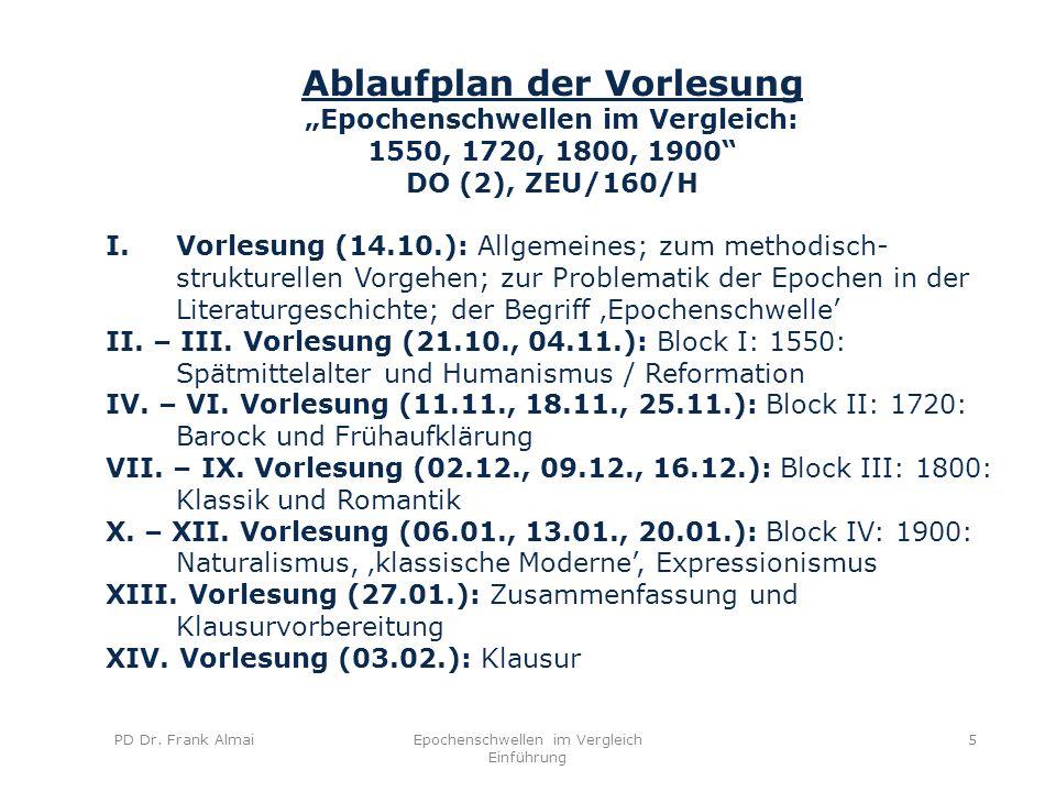 """PD Dr. Frank AlmaiEpochenschwellen im Vergleich Einführung 5 Ablaufplan der Vorlesung """"Epochenschwellen im Vergleich: 1550, 1720, 1800, 1900"""" DO (2),"""