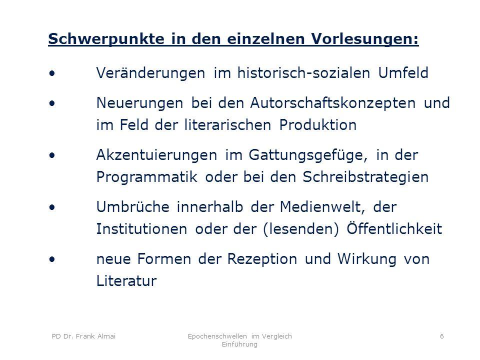 PD Dr. Frank AlmaiEpochenschwellen im Vergleich Einführung 6 Schwerpunkte in den einzelnen Vorlesungen: Veränderungen im historisch-sozialen Umfeld Ne