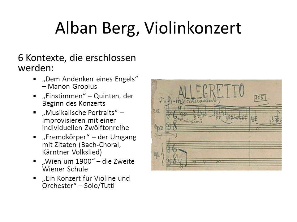 """Alban Berg, Violinkonzert 6 Kontexte, die erschlossen werden:  """"Dem Andenken eines Engels – Manon Gropius  """"Einstimmen – Quinten, der Beginn des Konzerts  """"Musikalische Portraits – Improvisieren mit einer individuellen Zwölftonreihe  """"Fremdkörper – der Umgang mit Zitaten (Bach-Choral, Kärntner Volkslied)  """"Wien um 1900 – die Zweite Wiener Schule  """"Ein Konzert für Violine und Orchester – Solo/Tutti"""