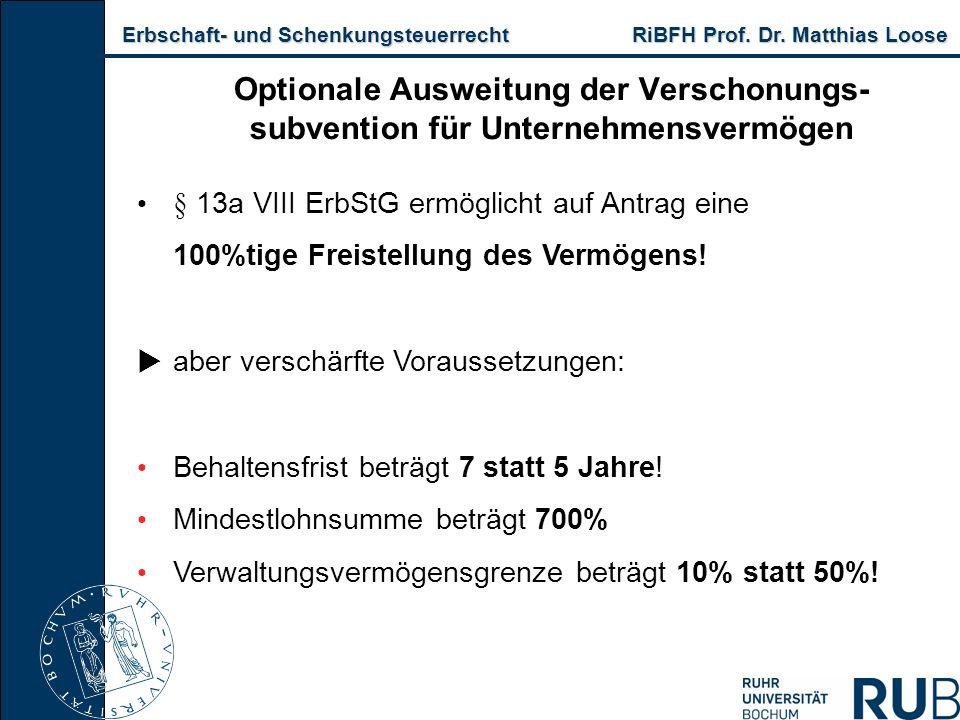 Erbschaft- und Schenkungsteuerrecht RiBFH Prof. Dr. Matthias Loose Erbschaft- und Schenkungsteuerrecht RiBFH Prof. Dr. Matthias Loose Optionale Auswei