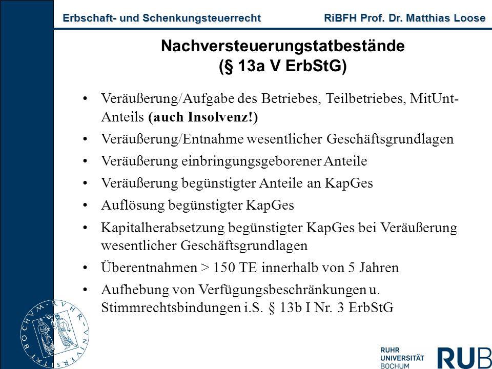 Erbschaft- und Schenkungsteuerrecht RiBFH Prof. Dr. Matthias Loose Erbschaft- und Schenkungsteuerrecht RiBFH Prof. Dr. Matthias Loose Nachversteuerung