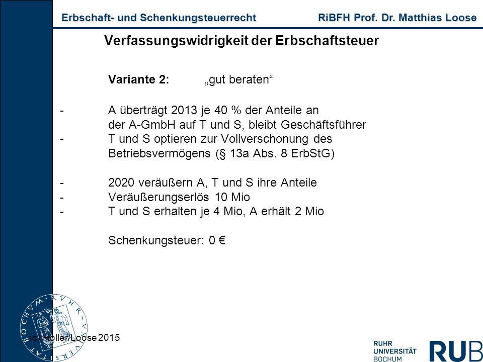 """Erbschaft- und Schenkungsteuerrecht RiBFH Prof. Dr. Matthias Loose Erbschaft- und Schenkungsteuerrecht RiBFH Prof. Dr. Matthias Loose Variante 2:""""gut"""