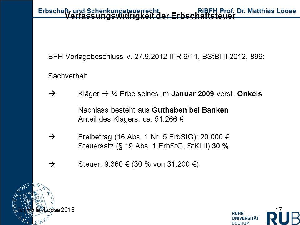 Erbschaft- und Schenkungsteuerrecht RiBFH Prof. Dr. Matthias Loose Erbschaft- und Schenkungsteuerrecht RiBFH Prof. Dr. Matthias Loose 17 Verfassungswi