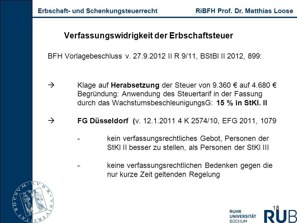 Erbschaft- und Schenkungsteuerrecht RiBFH Prof. Dr. Matthias Loose Erbschaft- und Schenkungsteuerrecht RiBFH Prof. Dr. Matthias Loose 18 Verfassungswi