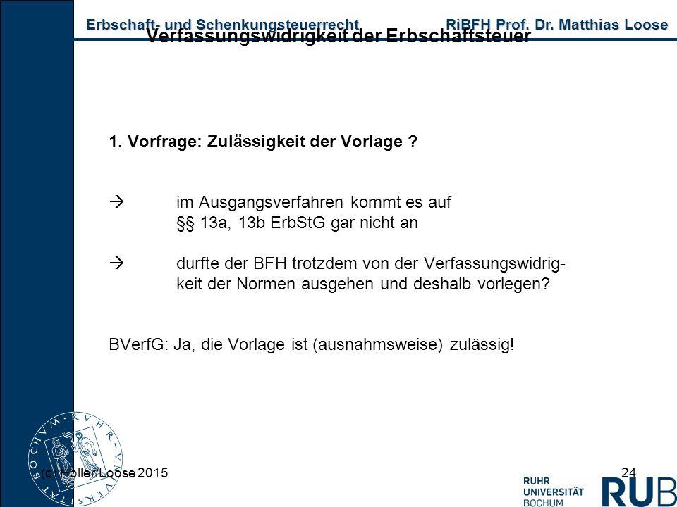 Erbschaft- und Schenkungsteuerrecht RiBFH Prof. Dr. Matthias Loose Erbschaft- und Schenkungsteuerrecht RiBFH Prof. Dr. Matthias Loose 24 Verfassungswi