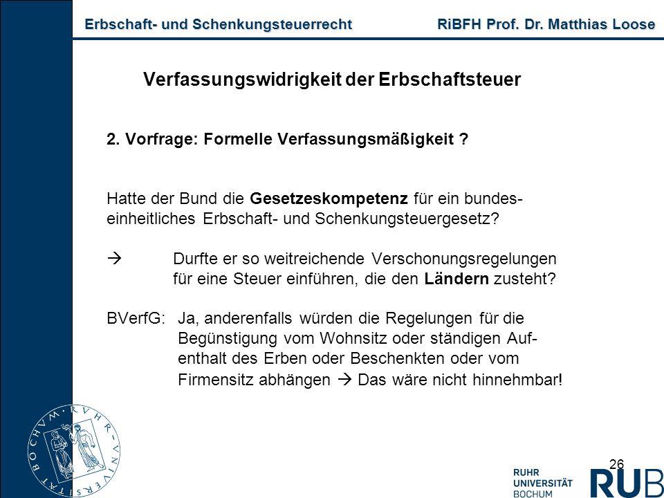 Erbschaft- und Schenkungsteuerrecht RiBFH Prof. Dr. Matthias Loose Erbschaft- und Schenkungsteuerrecht RiBFH Prof. Dr. Matthias Loose 26 Verfassungswi