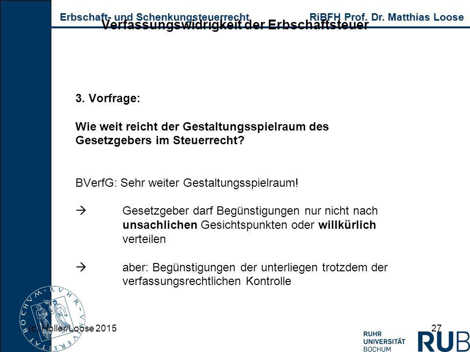 Erbschaft- und Schenkungsteuerrecht RiBFH Prof. Dr. Matthias Loose Erbschaft- und Schenkungsteuerrecht RiBFH Prof. Dr. Matthias Loose 27 Verfassungswi