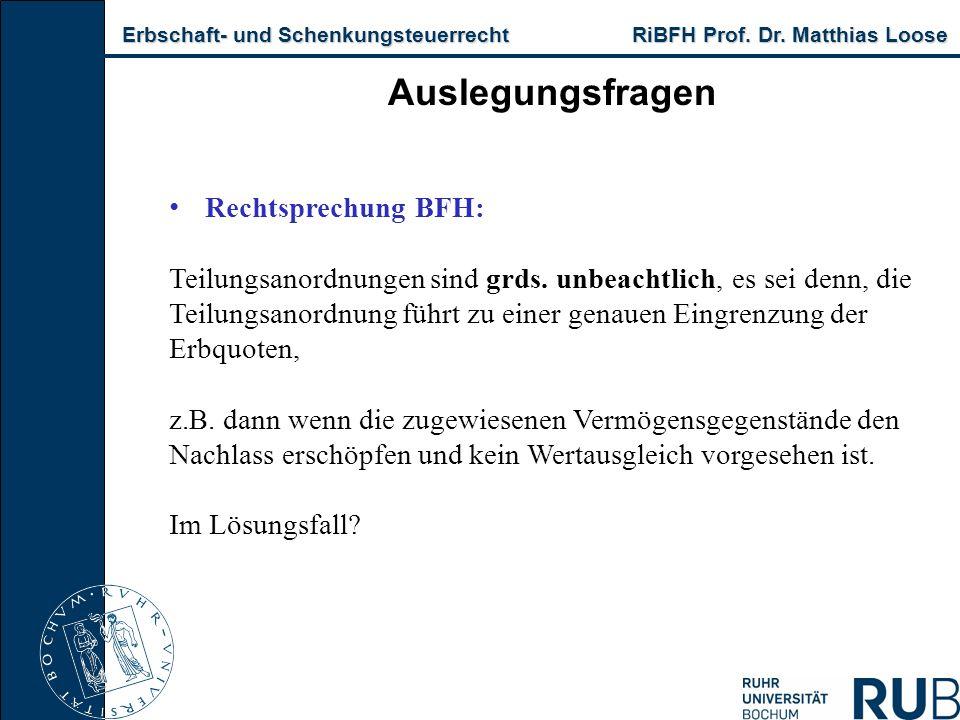 Erbschaft- und Schenkungsteuerrecht RiBFH Prof. Dr. Matthias Loose Erbschaft- und Schenkungsteuerrecht RiBFH Prof. Dr. Matthias Loose Auslegungsfragen