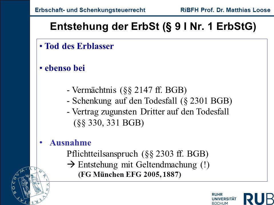 Erbschaft- und Schenkungsteuerrecht RiBFH Prof. Dr. Matthias Loose Erbschaft- und Schenkungsteuerrecht RiBFH Prof. Dr. Matthias Loose Entstehung der E