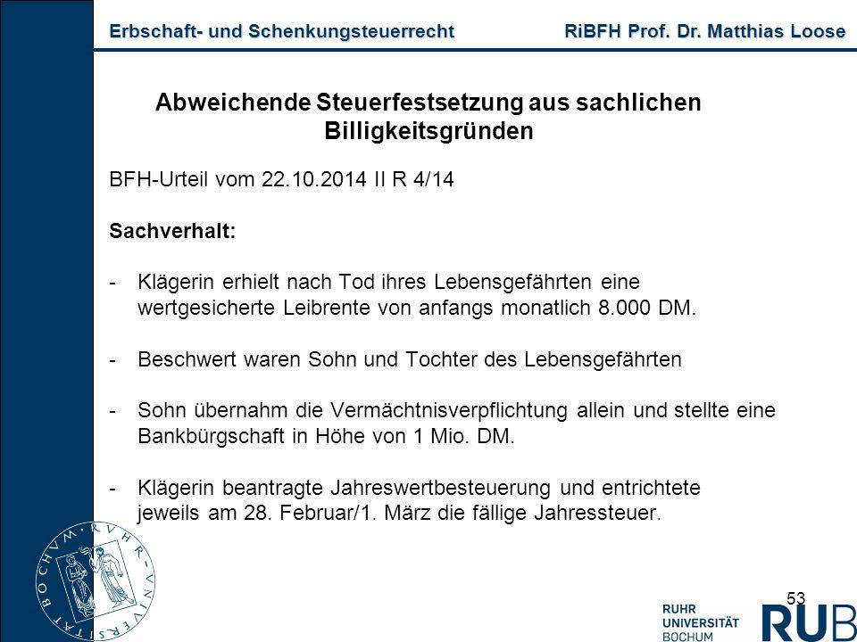 Erbschaft- und Schenkungsteuerrecht RiBFH Prof. Dr. Matthias Loose Erbschaft- und Schenkungsteuerrecht RiBFH Prof. Dr. Matthias Loose 53 Abweichende S