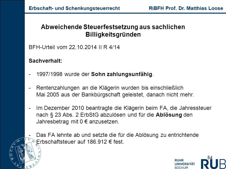 Erbschaft- und Schenkungsteuerrecht RiBFH Prof. Dr. Matthias Loose Erbschaft- und Schenkungsteuerrecht RiBFH Prof. Dr. Matthias Loose 54 Abweichende S