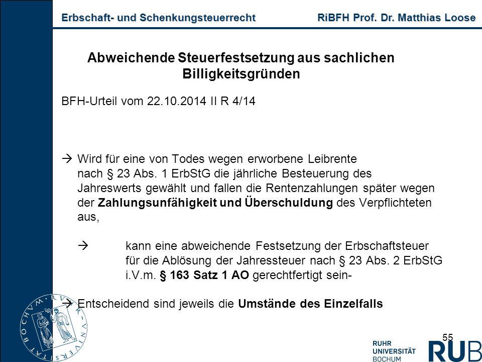 Erbschaft- und Schenkungsteuerrecht RiBFH Prof. Dr. Matthias Loose Erbschaft- und Schenkungsteuerrecht RiBFH Prof. Dr. Matthias Loose 55 Abweichende S