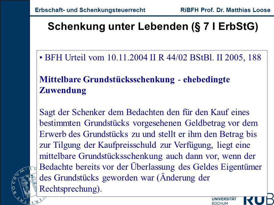 Erbschaft- und Schenkungsteuerrecht RiBFH Prof. Dr. Matthias Loose Erbschaft- und Schenkungsteuerrecht RiBFH Prof. Dr. Matthias Loose Schenkung unter