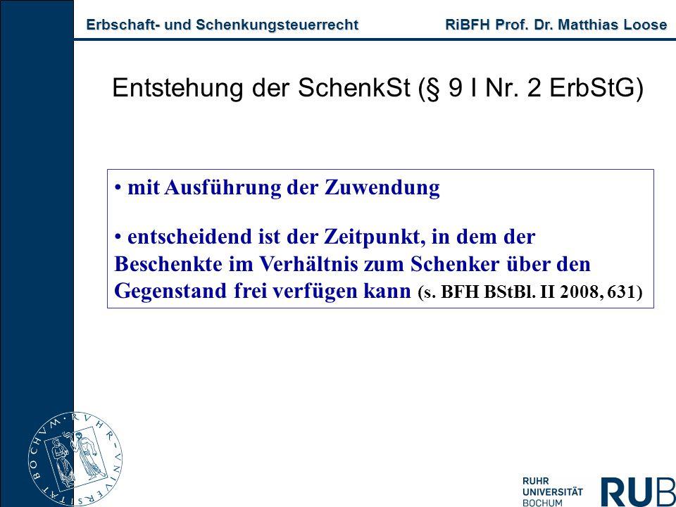 Erbschaft- und Schenkungsteuerrecht RiBFH Prof. Dr. Matthias Loose Erbschaft- und Schenkungsteuerrecht RiBFH Prof. Dr. Matthias Loose Entstehung der S