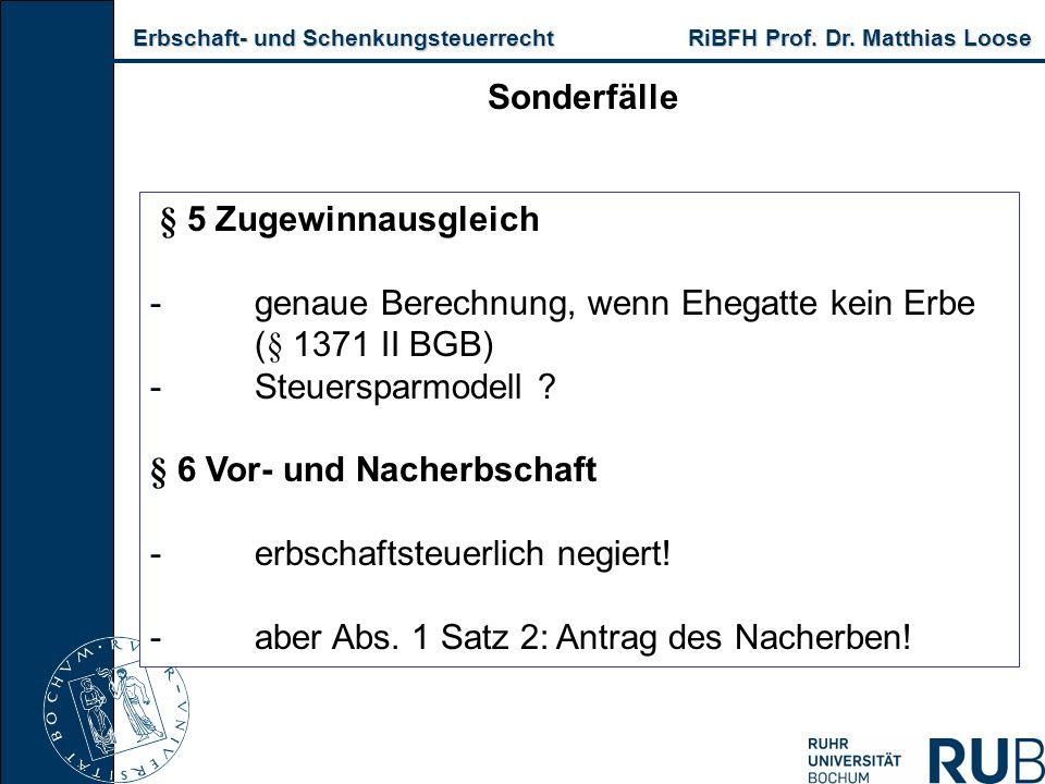 Erbschaft- und Schenkungsteuerrecht RiBFH Prof. Dr. Matthias Loose Erbschaft- und Schenkungsteuerrecht RiBFH Prof. Dr. Matthias Loose Sonderfälle § 5