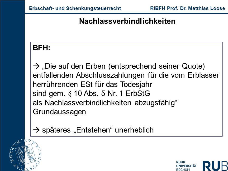 Erbschaft- und Schenkungsteuerrecht RiBFH Prof. Dr. Matthias Loose Erbschaft- und Schenkungsteuerrecht RiBFH Prof. Dr. Matthias Loose Nachlassverbindl
