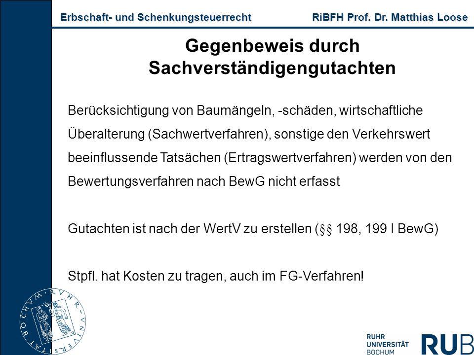 Erbschaft- und Schenkungsteuerrecht RiBFH Prof. Dr. Matthias Loose Erbschaft- und Schenkungsteuerrecht RiBFH Prof. Dr. Matthias Loose Gegenbeweis durc