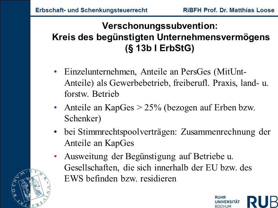 Erbschaft- und Schenkungsteuerrecht RiBFH Prof. Dr. Matthias Loose Erbschaft- und Schenkungsteuerrecht RiBFH Prof. Dr. Matthias Loose Verschonungssubv