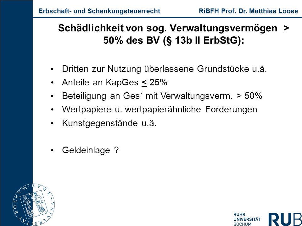 Erbschaft- und Schenkungsteuerrecht RiBFH Prof. Dr. Matthias Loose Erbschaft- und Schenkungsteuerrecht RiBFH Prof. Dr. Matthias Loose Schädlichkeit vo