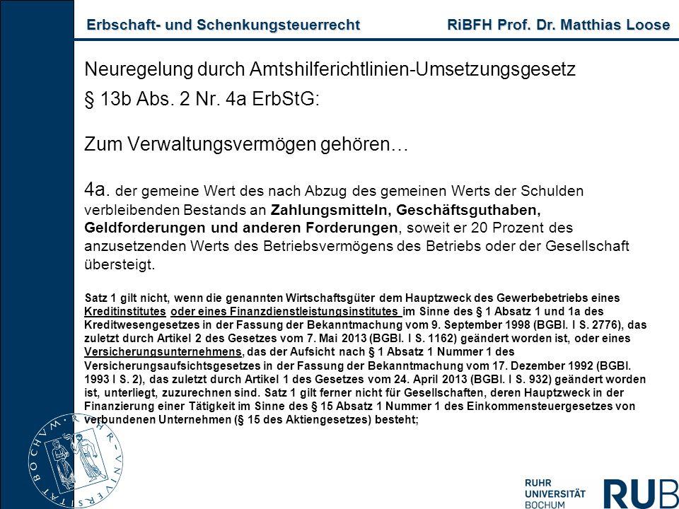 Erbschaft- und Schenkungsteuerrecht RiBFH Prof. Dr. Matthias Loose Erbschaft- und Schenkungsteuerrecht RiBFH Prof. Dr. Matthias Loose § 13b Abs. 2 Nr.