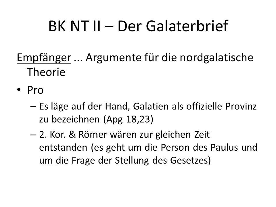 BK NT II – Der Galaterbrief Empfänger... Argumente für die nordgalatische Theorie Pro – Es läge auf der Hand, Galatien als offizielle Provinz zu bezei