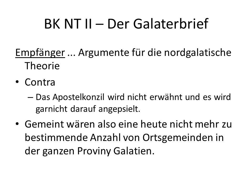 BK NT II – Der Galaterbrief Empfänger... Argumente für die nordgalatische Theorie Contra – Das Apostelkonzil wird nicht erwähnt und es wird garnicht d