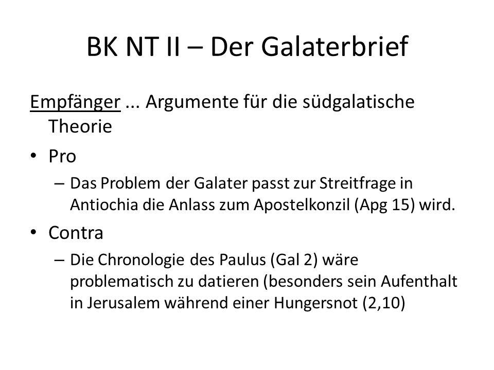BK NT II – Der Galaterbrief Empfänger... Argumente für die südgalatische Theorie Pro – Das Problem der Galater passt zur Streitfrage in Antiochia die