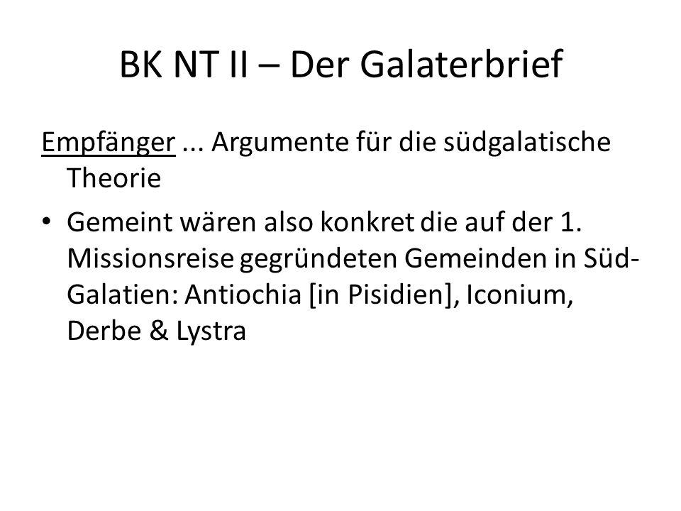 BK NT II – Der Galaterbrief Empfänger... Argumente für die südgalatische Theorie Gemeint wären also konkret die auf der 1. Missionsreise gegründeten G