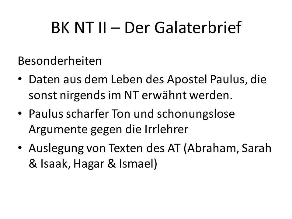 BK NT II – Der Galaterbrief Besonderheiten Daten aus dem Leben des Apostel Paulus, die sonst nirgends im NT erwähnt werden. Paulus scharfer Ton und sc