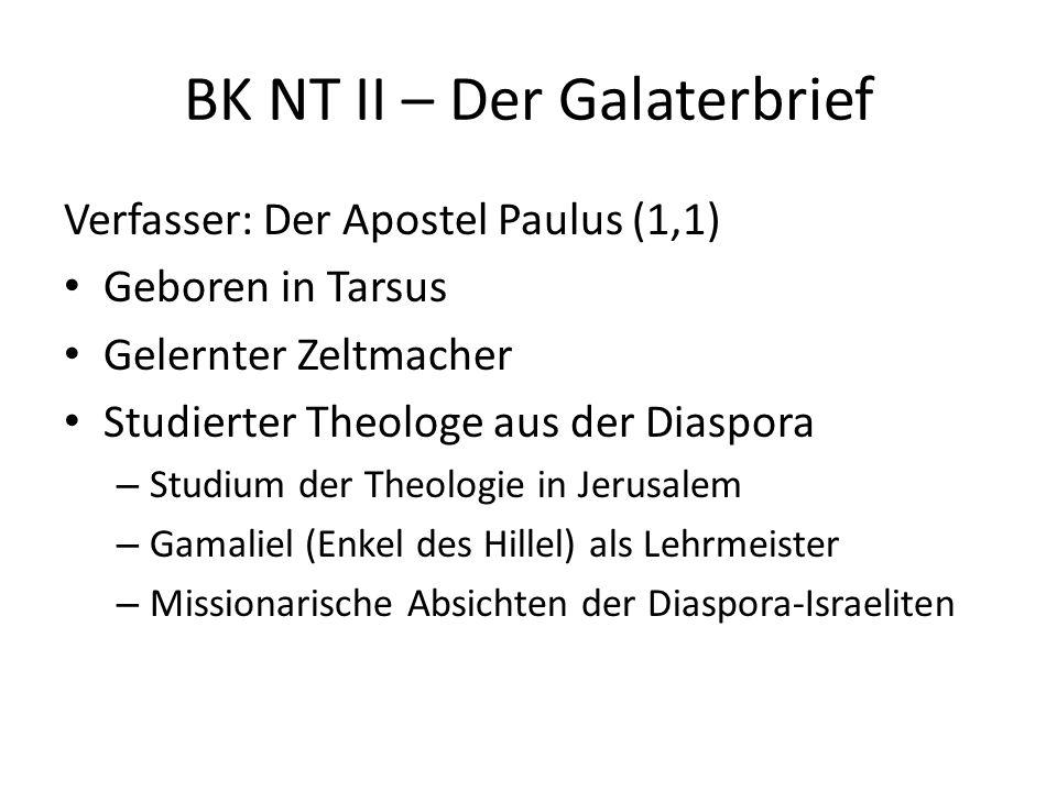 BK NT II – Der Galaterbrief Verfasser: Der Apostel Paulus (1,1) Geboren in Tarsus Gelernter Zeltmacher Studierter Theologe aus der Diaspora – Studium