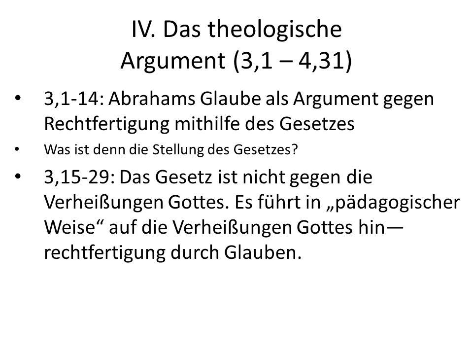 IV. Das theologische Argument (3,1 – 4,31) 3,1-14: Abrahams Glaube als Argument gegen Rechtfertigung mithilfe des Gesetzes Was ist denn die Stellung d