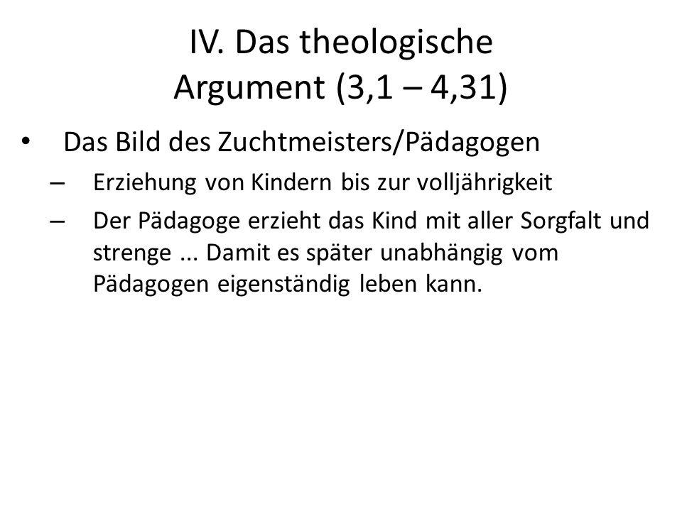 IV. Das theologische Argument (3,1 – 4,31) Das Bild des Zuchtmeisters/Pädagogen – Erziehung von Kindern bis zur volljährigkeit – Der Pädagoge erzieht