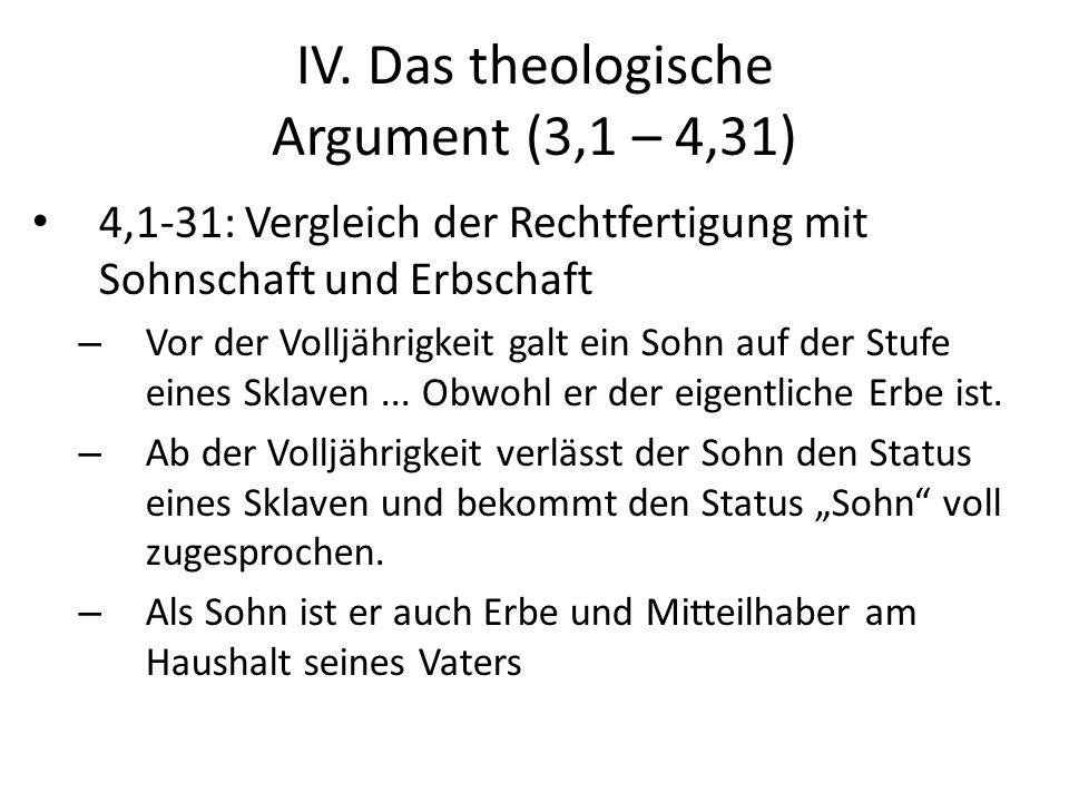 IV. Das theologische Argument (3,1 – 4,31) 4,1-31: Vergleich der Rechtfertigung mit Sohnschaft und Erbschaft – Vor der Volljährigkeit galt ein Sohn au